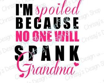 Spoiled Grandma SVG / spank grandma svg / spoiled grandma dxf / spank grandma silhouette cut file / spank grandma dxf / grandma quotes