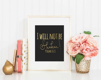 I will not be Shaken instant download, 8x10 Psalms 16:8, Gold and black home decor, Scripture decor