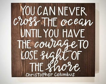 Custom Wood Sign Shop - You Can Never Cross The Ocean Until You Have The Courage - Handlettered 16.5x15 Christopher Columbus Quote Plank