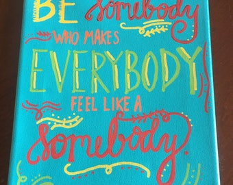Be somebody who makes everybody feel like a sombody Canvas