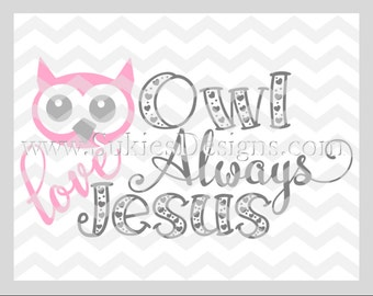 Owl Always Love Jesus SVG, DXF, PNG Files for Cricut and Silhouette cutting Valentines Day svg, Baby svg, Valentine svg, Love svg, Jesus svg