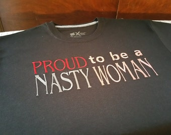 PROUD to be a Nasty Woman tshirt-adult anti-trump shirt-Groovy Clothes-available in short sleeve and long sleeve tshirt-show your support!!!