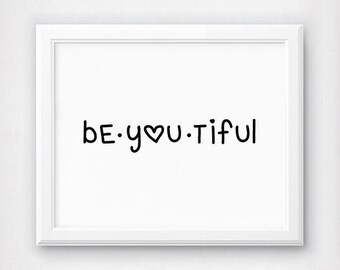 Be-you-tiful Print, Be You Tiful, Beautiful Art Print, Beautiful Quote Print, Nursery Print, Typography Wall Art, Heart Artwork, Poster Love