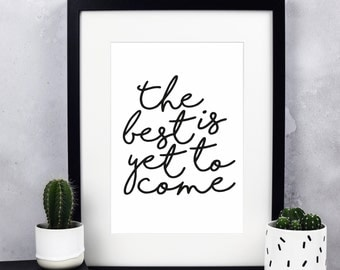 The Best Is Yet To Come Print - Inspirational Quotes - Calligraphy Print - Gift For A Friend - Framed Print - Christian Gifts