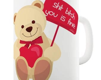 You is Fine Teddy Bear Valentines Ceramic Novelty Mug