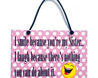 I Smile Because You're My Sister Handmade Wooden Sister Gift Home Sign 531