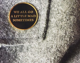 we all go a little mad sometimes enamel pin