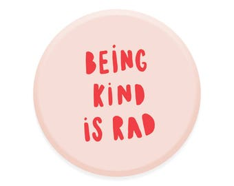 Be kind 1.5 inch button / pinback button pin / gift for her / flair button / button badge / pink and red / being kind is rad
