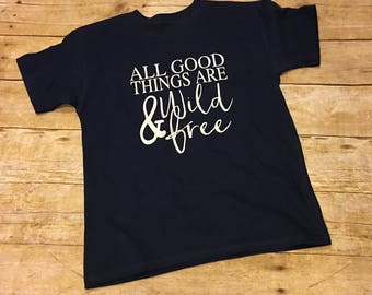 All good things are wild and free tshirt