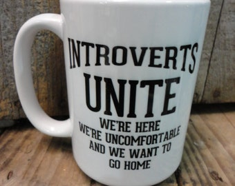 Coffee/Beverage Mug ---Introverts Unite .......
