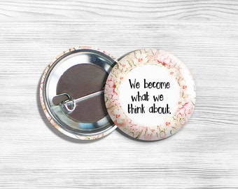 """Inspirational """"We Become What We Think About"""" Pinback Button 1.75"""""""