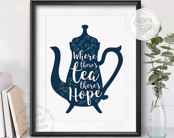 Where There's Tea There's Hope, Typographic Quote, Printable Wall Art, 8x10 Digital Print, Kitchen Decor, Typography Tea Poster Print PDF