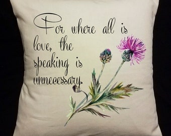 Pillow Cover, insert included For where all love is, the speaking is unnecessary, Outlander Quote, Thistle