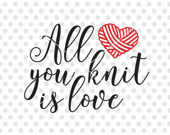 Knitting SVG DXF Cutting File, All You Knit Is Love Svg Dxf Cutfile, Knitting Clipart Vector, Love Knitting Svg Dxf Cutting File