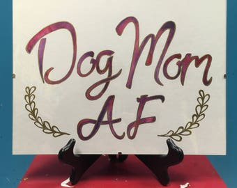 Dog Mom AF Watercolor and Gold custom sign