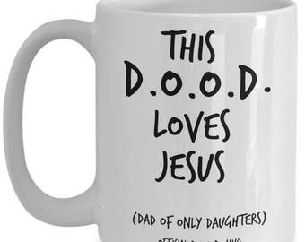 Christian Dad Gifts Mug - Quotes for Daughters and Dads - Best Father's Day, Birthday Gift for Dads of Only Daughters - D.O.O.D. Loves Jesus