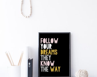 follow your dreams they know the way inspirational quote wall art print