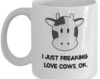 Cows Coffee Mug - I Just Freaking Love Cows, Ok - Funny Cows Gifts