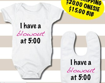 "FREE SHIPPING ""I Have A Blowout At 5:00"", Onesies and Bibs"