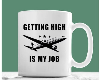 Pilot Mug, Getting High Is My Job, Pilot Coffee Mug, Funny Pilot Mug, Mugs For Pilots, Pilot Gifts, Gifts For Pilots, Airline Pilot Gifts