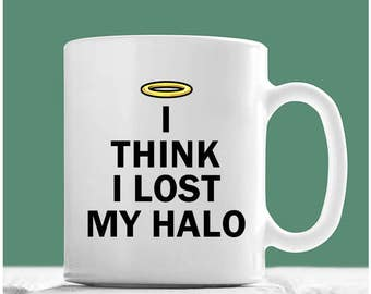 Halo Mug, I Think I Lost My Halo, Halo Coffee Mug, Halo Gifts, Funny Coffee Mug, Angel Mug, Angel Gifts For Friends, Angel Gifts For Women