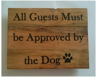 Recycled wooden pallet sign - All guests must be approved by the dog
