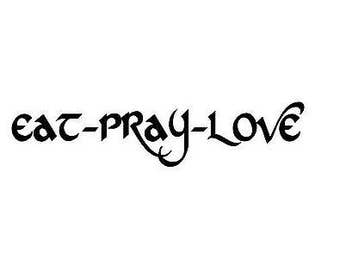 Eat Pray Love - Sticker/ Vinyl / Decal