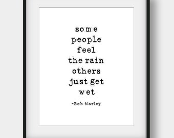 65% OFF Some People Feel The Rain Others Just Get Wet, Bob Marley Quote, Printable Quotes, Music Art, Bob Marley Print, Scandinavian Print