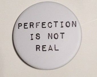 Perfection is Not Real- BADGE