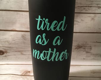 Tired As A Mother Coffee Mug, Mom Coffee Mug, Mama Travel Mug, Mother's Day Mug, Mommy Present, Baby Shower Gift, New Baby Present