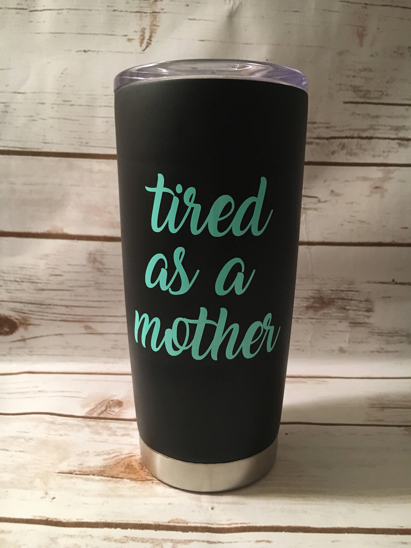 Tired As A Mother Coffee Mug Mom Coffee Mug Mama Travel Mug