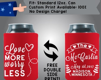 Love More Worry Less Name Date City State Collapsible Neoprene Custom Can Cooler Double Side Print (W285)