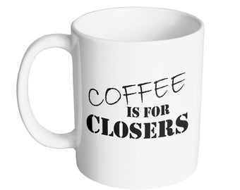 Glengarry Glen Ross- Coffee Is For Closers--Funny Father's Day- Office Sales Team Boss  sales person gift - top salesman gift