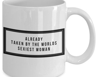 Cool gift for your husband - Already taken by the worlds sexiest women