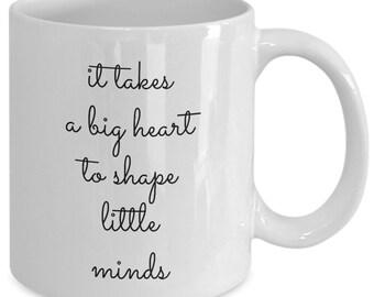 Teacher Gift coffee mug - it takes a big heart to shape little minds - Unique gift mug for teacher