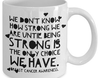 Inspirational coffee mug - We don't know how strong we are until being strong is only choice we have - Unique gift mug