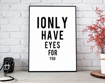 I Only Have Eyes For You, Girlfriend Gift,Boyfriend Gift,Trending,Art Prints,Instant Download,Printable Art,Wall Art Prints