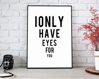 I Only Have Eyes For You, Valentine,Printable Art, Printable Decor, Instant Download Digital Print, Motivational Art, Decor, Wall Art Prints
