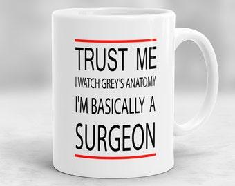 Greys Anatomy Mug, Greys Anatomy Quote Mug, Trust Me I Watch Greys Anatomy I'm Basically A Surgeon Mug, Girlfriend Gift, Wife Gift P51