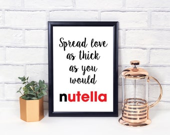 Spread Love As Thick As You Would Nutella Wall Print - Home Decor, Wall Art, Kitchen Print, Nutella Print