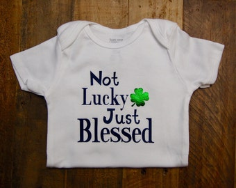 Not Lucky Just blessed, St. Patricks day onesie.