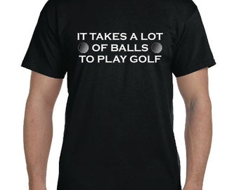 Funny Golf Shirt Golf Gift Takes A lot of Balls to Golf Shirt Mens Graphic Tees Funny Mens Tee