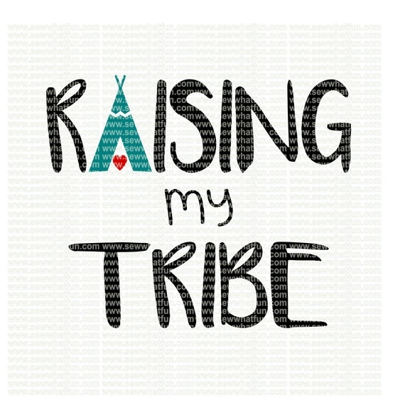 Raising My Tribe Svg Cutting File Vinyl File Svg Svg File