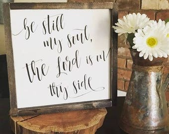 Be still my soul the Lord is on thy side | Homemade Custom Sign