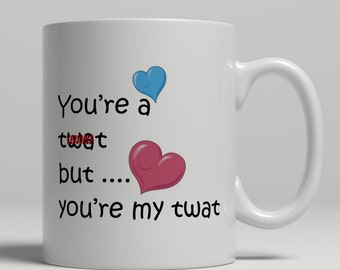 Twat, Rude couples mug with cuss, mugs for boyfriend mugs, you're a twat, my twat mug, mugs for girlfriend mugs, UK Mug Shop, RM2009
