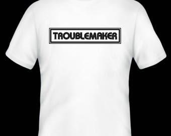 Troublemaker t-shirt,gft t-shirt, funny t-shirt