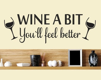WINE A BIT you'll feel better  / Wall Art Decal Stickers Quality NEW