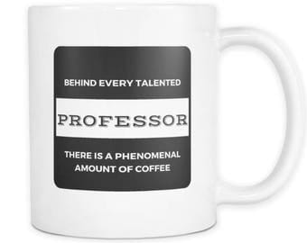 """Professor Funny Gift Mug: """"Behind Every Talented Professor There is a Phenomenal Amount of Coffee"""""""