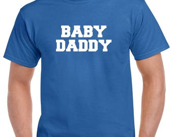 Baby Daddy Shirt- Gift for Dad- Fathers Day Gift