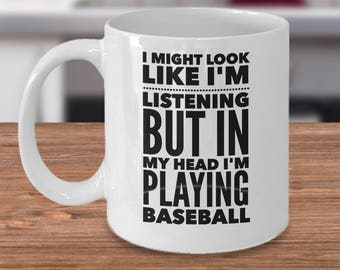 Baseball Coffee Mug - Gifts For A Baseball Player - Funny Baseball Gifts - I Might Look Like I'm Listening But In My Head I'm Playing